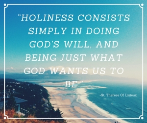 """Holiness consists simply in doing God's will, and being just what God wants us to be."""